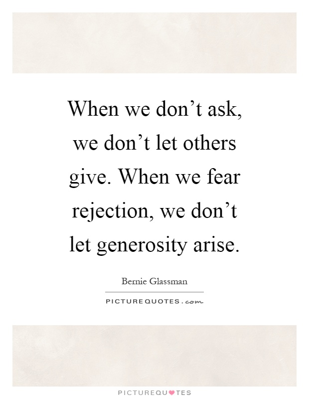 when-we-dont-ask-we-dont-let-others-give-when-we-fear-rejection-we-dont-let-generosity-arise-quote-1
